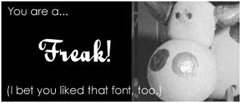 I'm a freak!